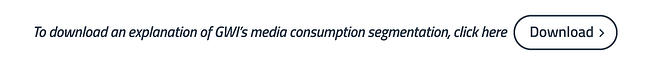 Download an explanation of GWI's media consumption segmentation